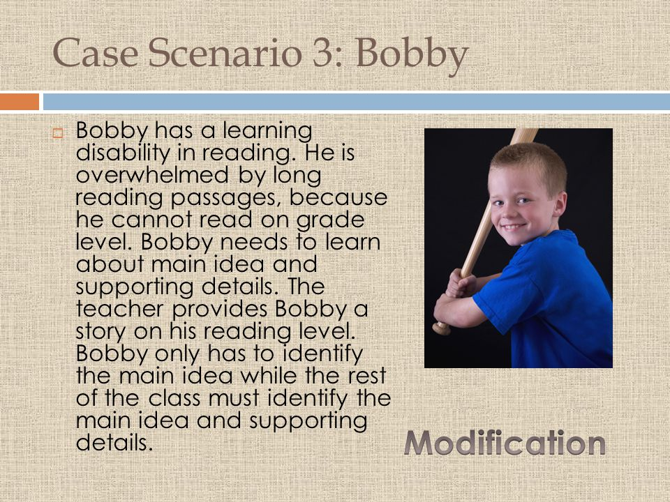 Case Scenario 3: Bobby  Bobby has a learning disability in reading.