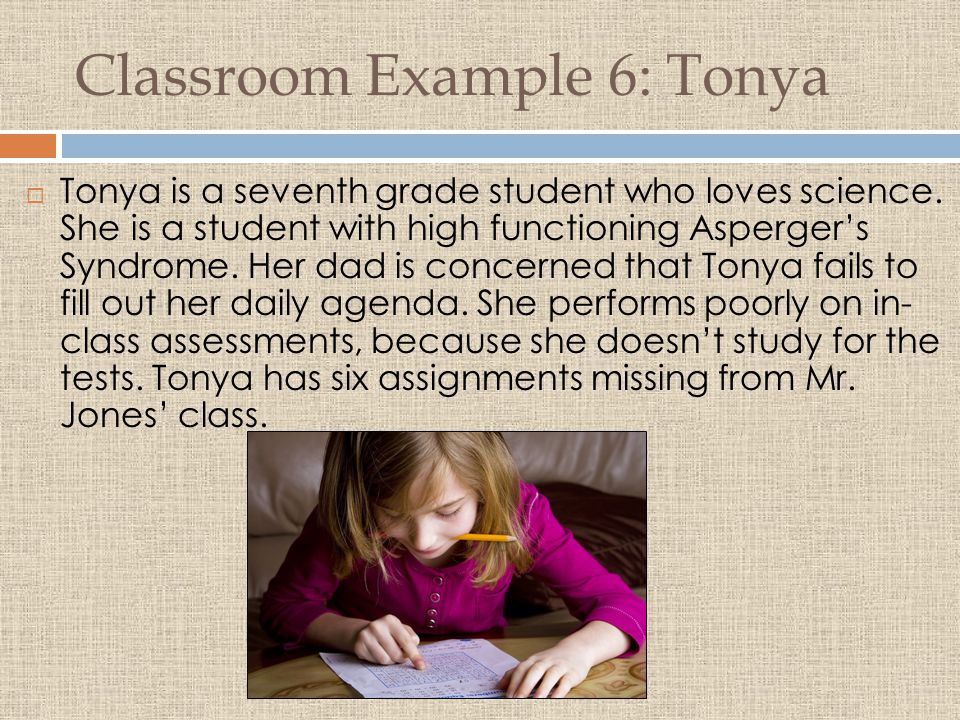 Classroom Example 6: Tonya  Tonya is a seventh grade student who loves science.
