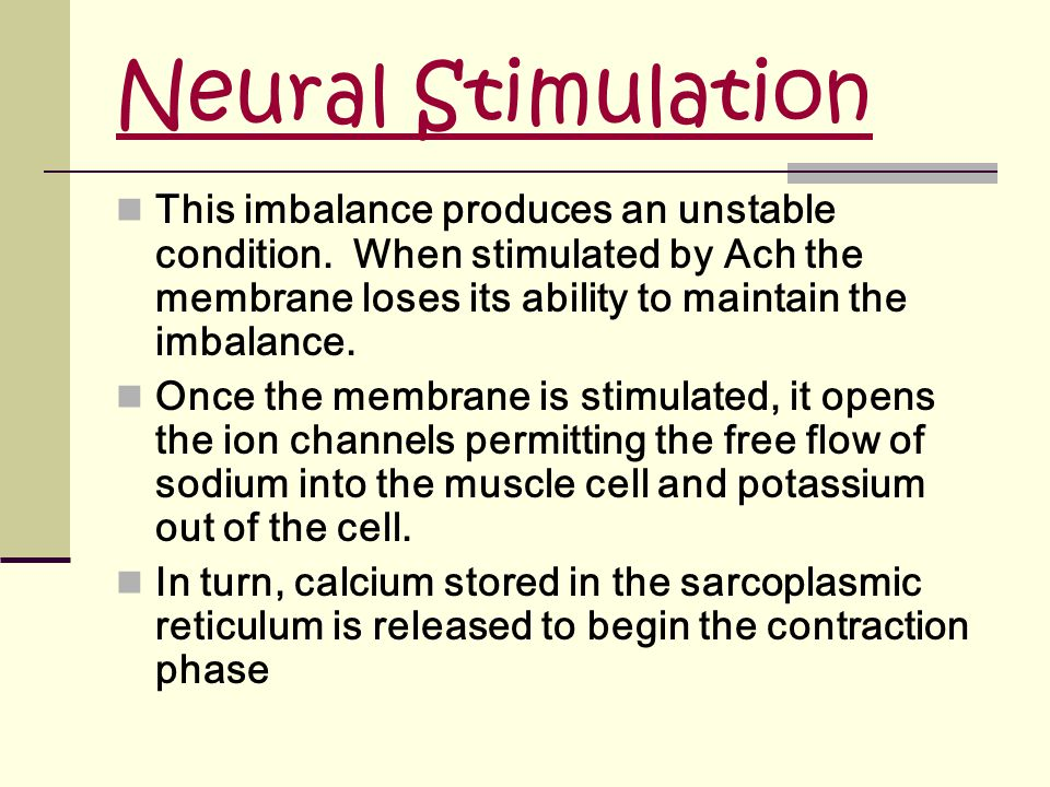 Neural Stimulation This imbalance produces an unstable condition.