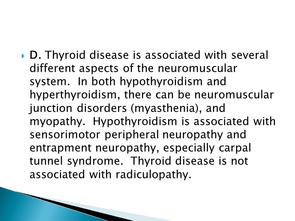  D.Thyroid disease is associated with several different aspects of the neuromuscular system.