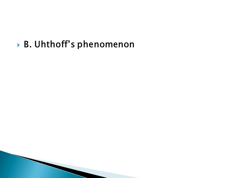  B. Uhthoff's phenomenon