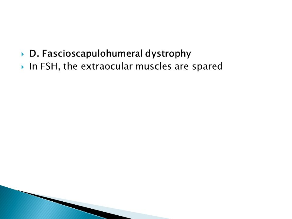  D. Fascioscapulohumeral dystrophy  In FSH, the extraocular muscles are spared
