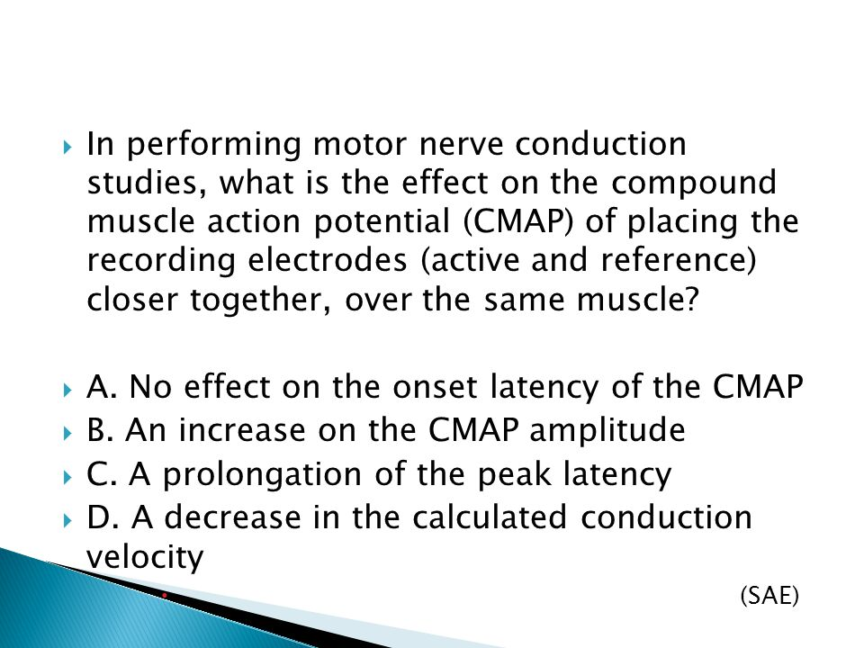  In performing motor nerve conduction studies, what is the effect on the compound muscle action potential (CMAP) of placing the recording electrodes