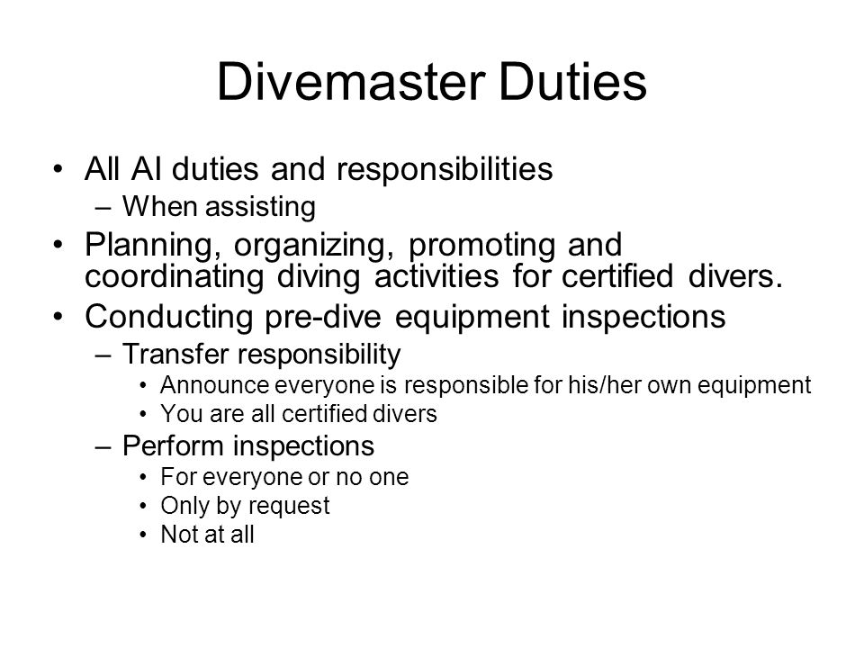 Divemaster Duties Helping divers estimate weighting requirements –Transfer responsibility –Provide estimates For everyone For no one Only by request Not at all