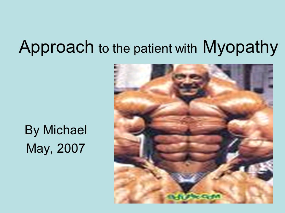 Approach to the patient with Myopathy By Michael May, 2007