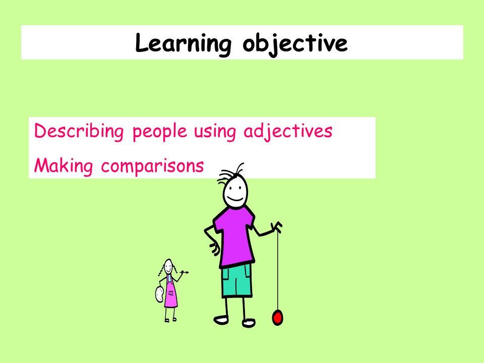  Revise character descriptions  Learn how to compare  Writing exercise – independent learning  Oral practice in pairs  Plenary – find out what you can remember.