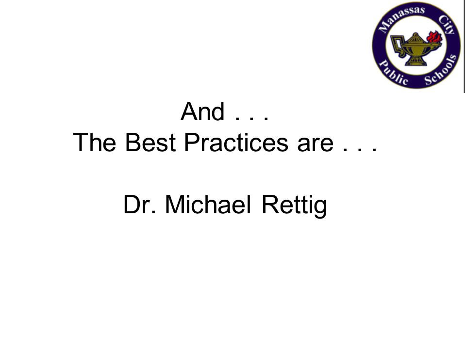 And... The Best Practices are... Dr. Michael Rettig