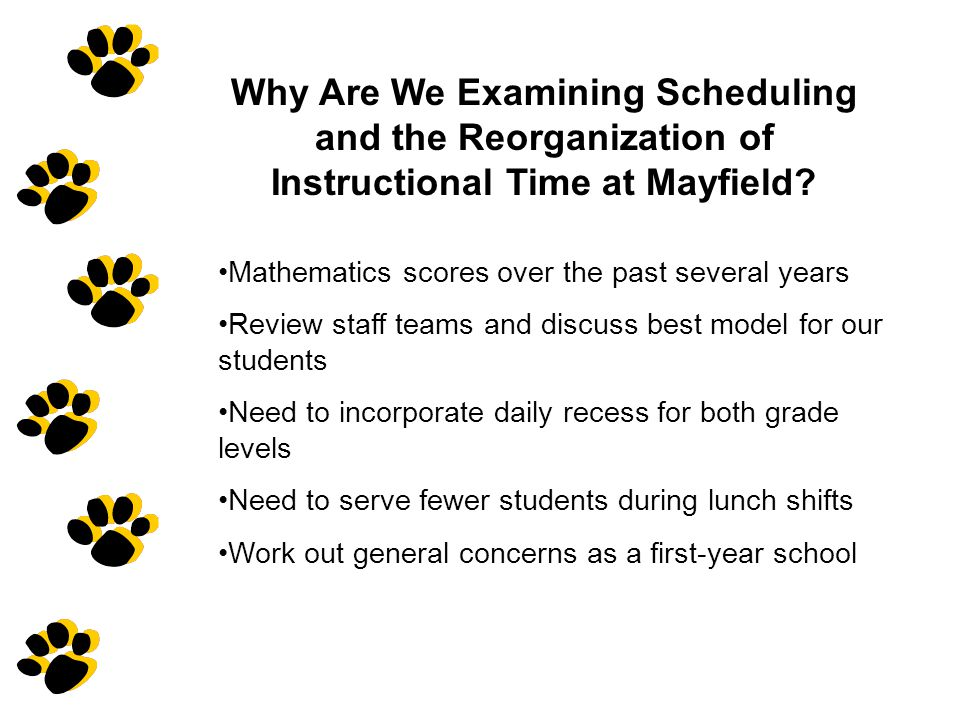 Why Are We Examining Scheduling and the Reorganization of Instructional Time at Mayfield? Mathematics scores over the past several years Review staff