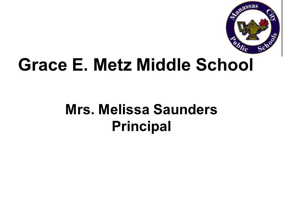 Mrs. Melissa Saunders Principal Grace E. Metz Middle School