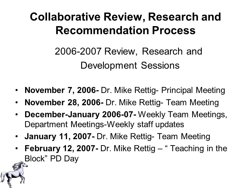 Collaborative Review, Research and Recommendation Process 2006-2007 Review, Research and Development Sessions November 7, 2006- Dr. Mike Rettig- Princ