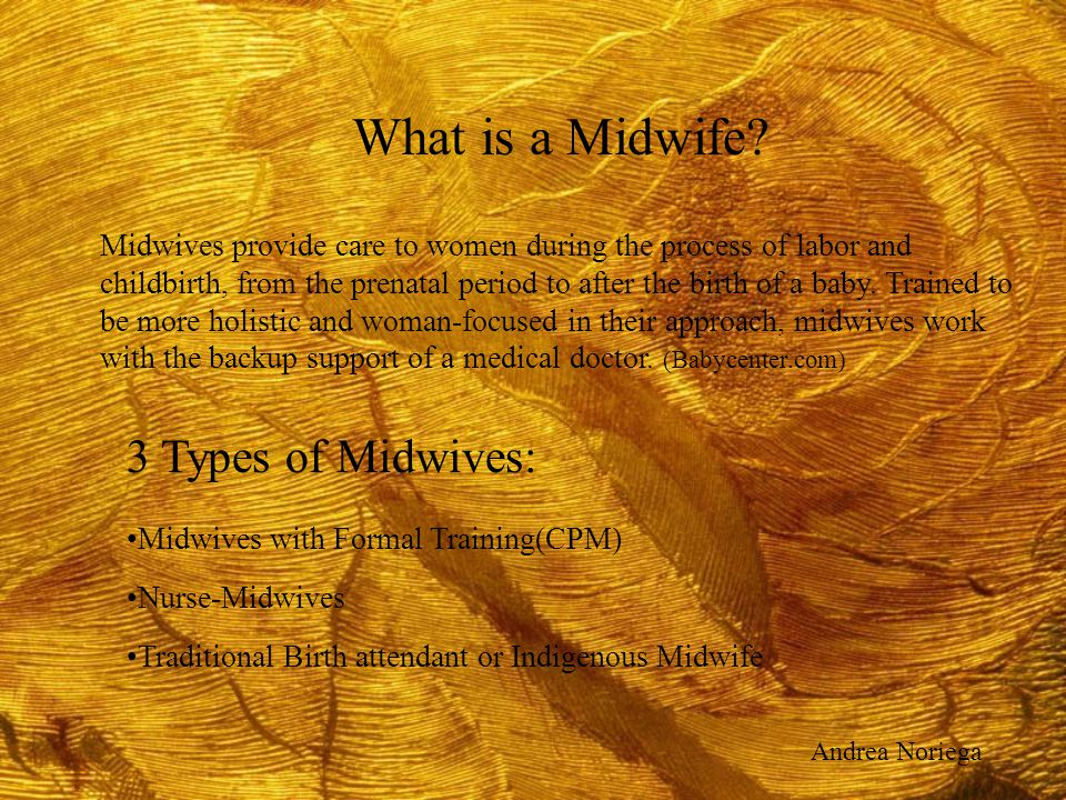 What is a Midwife? Midwives provide care to women during the process of labor and childbirth, from the prenatal period to after the birth of a baby. T