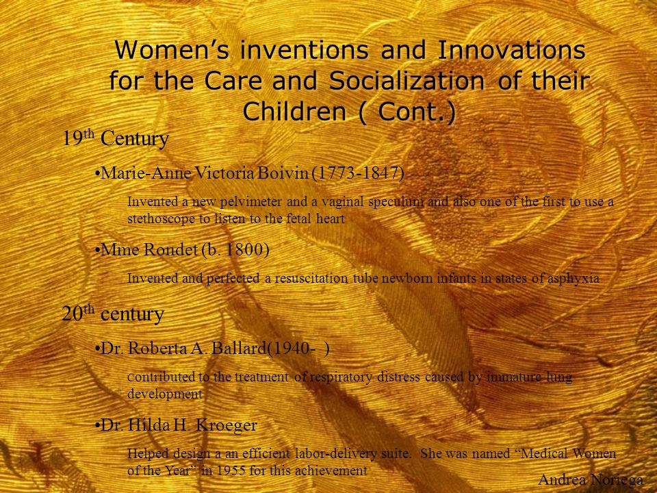 Women's inventions and Innovations for the Care and Socialization of their Children ( Cont.) 19 th Century Marie-Anne Victoria Boivin (1773-1847) Inve