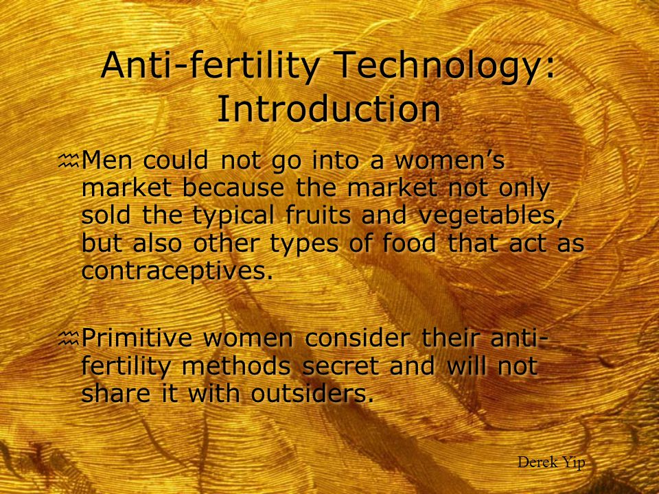 Anti-fertility Technology: Introduction h Men could not go into a women's market because the market not only sold the typical fruits and vegetables, b
