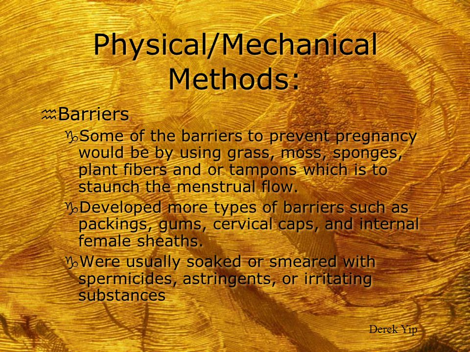 Physical/Mechanical Methods: h Barriers g Some of the barriers to prevent pregnancy would be by using grass, moss, sponges, plant fibers and or tampon