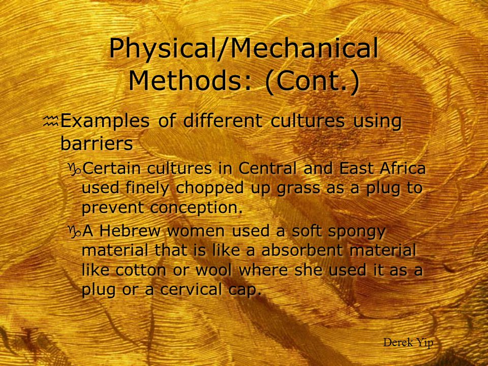 Physical/Mechanical Methods: (Cont.) h Examples of different cultures using barriers g Certain cultures in Central and East Africa used finely chopped