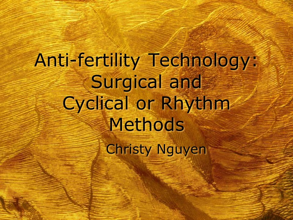 Anti-fertility Technology: Surgical and Cyclical or Rhythm Methods Christy Nguyen