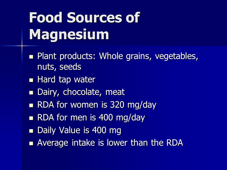 Food Sources of Magnesium Plant products: Whole grains, vegetables, nuts, seeds Plant products: Whole grains, vegetables, nuts, seeds Hard tap water H