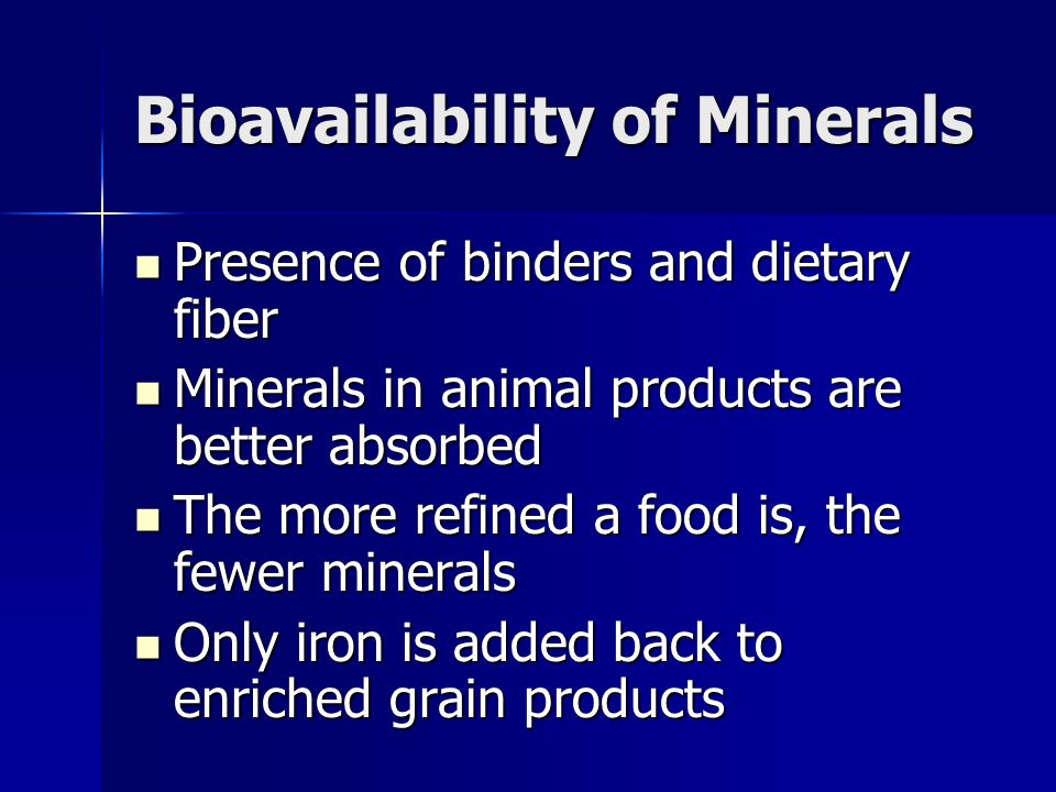 Bioavailability of Minerals Presence of binders and dietary fiber Presence of binders and dietary fiber Minerals in animal products are better absorbe