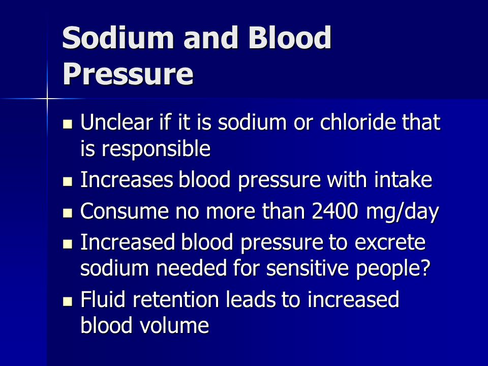 Sodium and Blood Pressure Unclear if it is sodium or chloride that is responsible Unclear if it is sodium or chloride that is responsible Increases bl