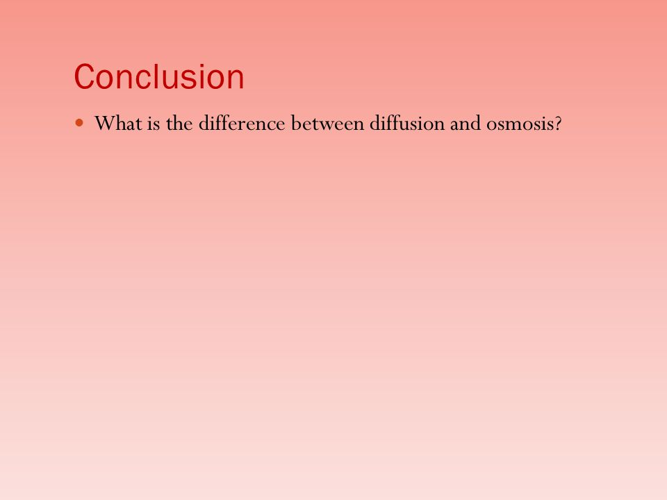 Conclusion What is the difference between diffusion and osmosis?