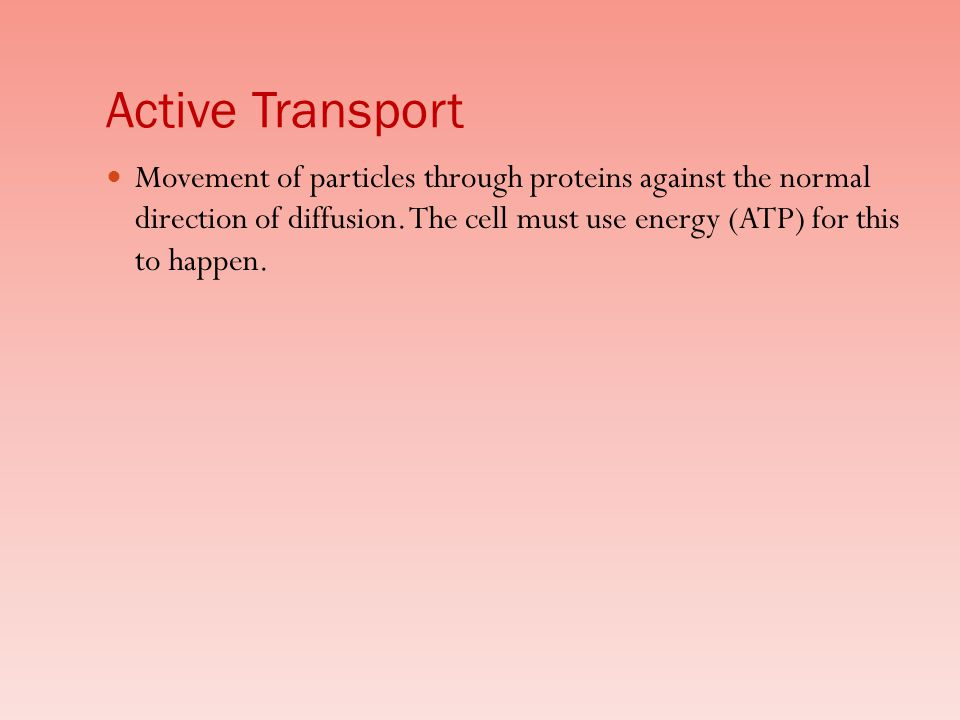 Active Transport Movement of particles through proteins against the normal direction of diffusion.