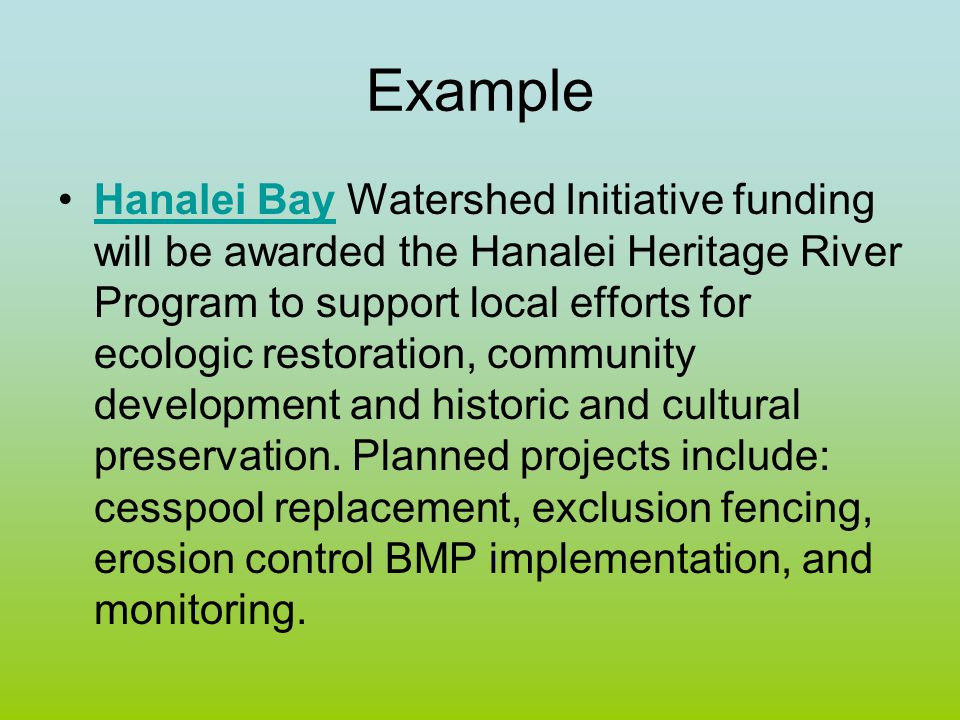 Example Hanalei Bay Watershed Initiative funding will be awarded the Hanalei Heritage River Program to support local efforts for ecologic restoration, community development and historic and cultural preservation.