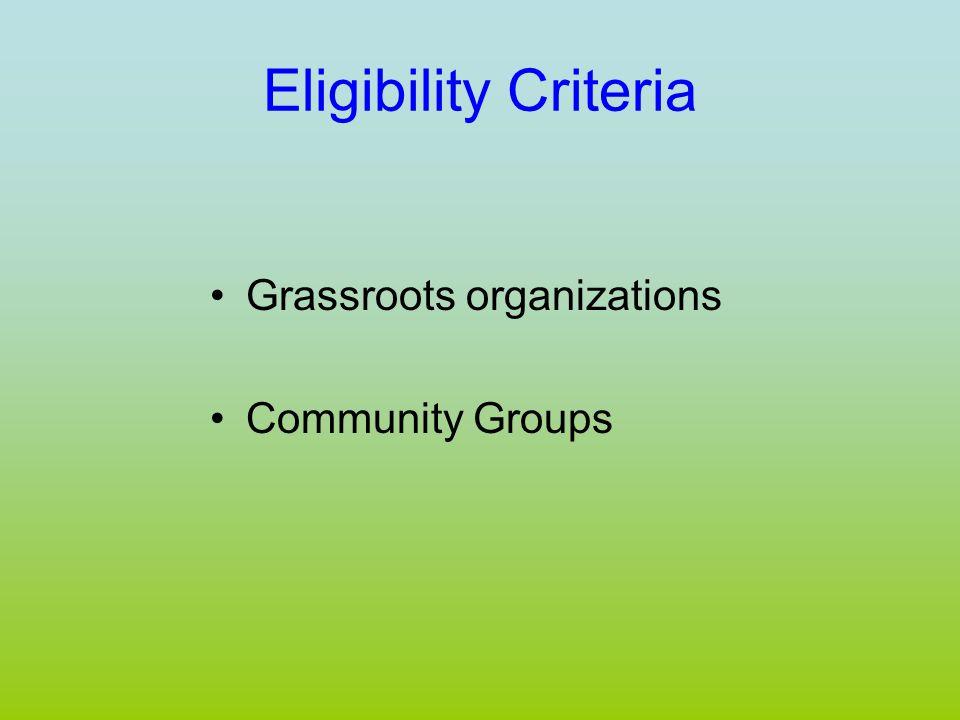Eligibility Criteria Grassroots organizations Community Groups