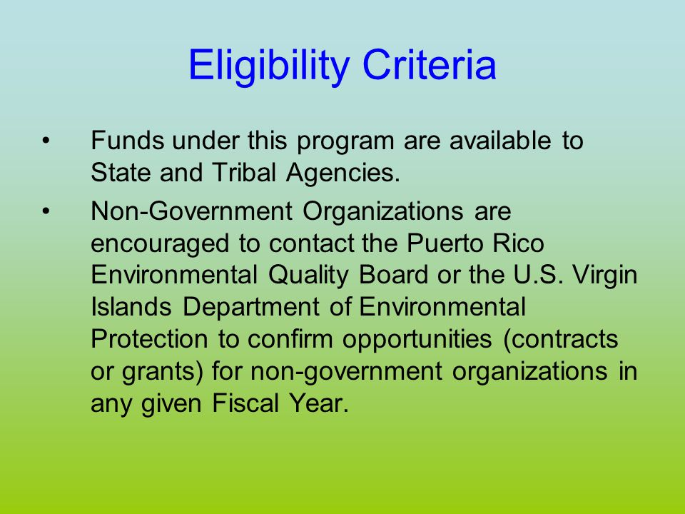Eligibility Criteria Funds under this program are available to State and Tribal Agencies.
