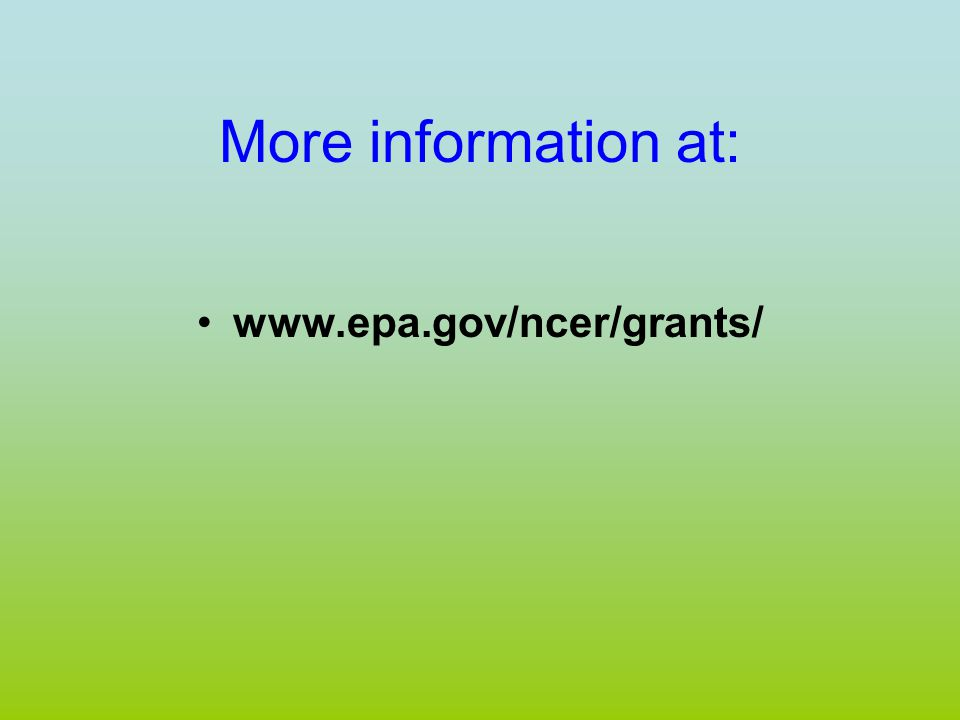 More information at: www.epa.gov/ncer/grants/