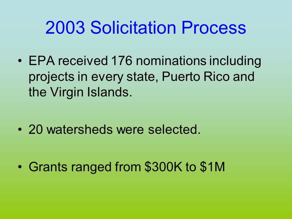2003 Solicitation Process EPA received 176 nominations including projects in every state, Puerto Rico and the Virgin Islands.