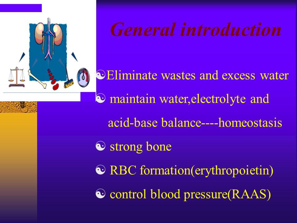 Renal function declines  retention of metabolite  imbalance of fluid  electrolyte and acid-base disorder  harms to other organs(almost every system) General introduction