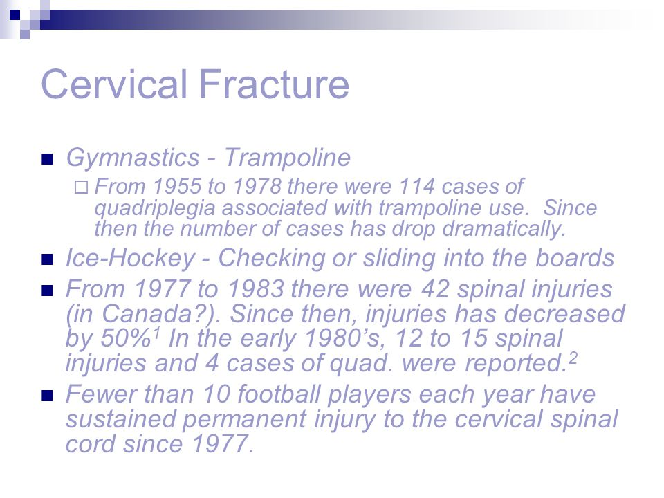 Cervical Fracture Gymnastics - Trampoline  From 1955 to 1978 there were 114 cases of quadriplegia associated with trampoline use. Since then the numb