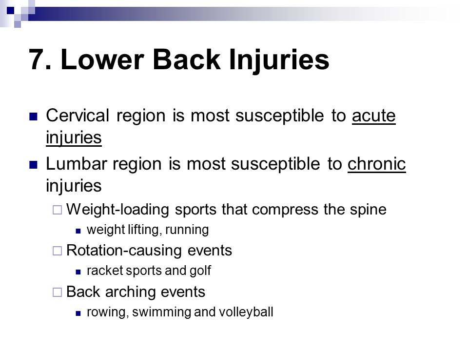 7. Lower Back Injuries Cervical region is most susceptible to acute injuries Lumbar region is most susceptible to chronic injuries  Weight-loading sp