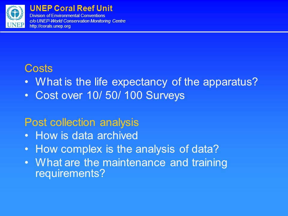 UNEP Coral Reef Unit Division of Environmental Conventions c/o UNEP-World Conservation Monitoring Centre http://corals.unep.org Costs What is the life expectancy of the apparatus.