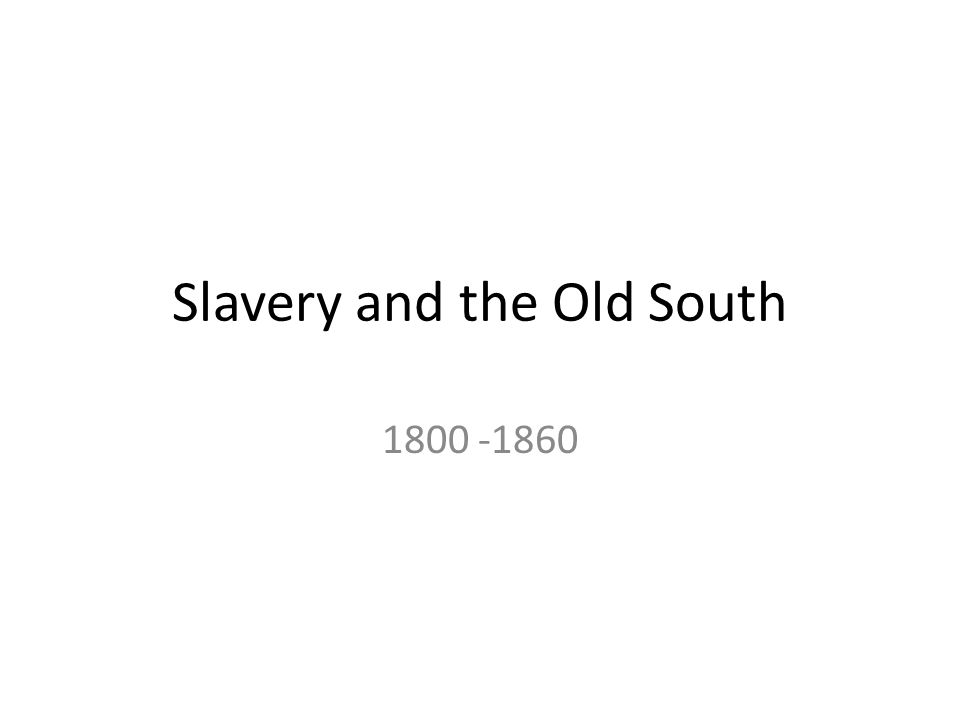 Slavery and the Old South 1800 -1860