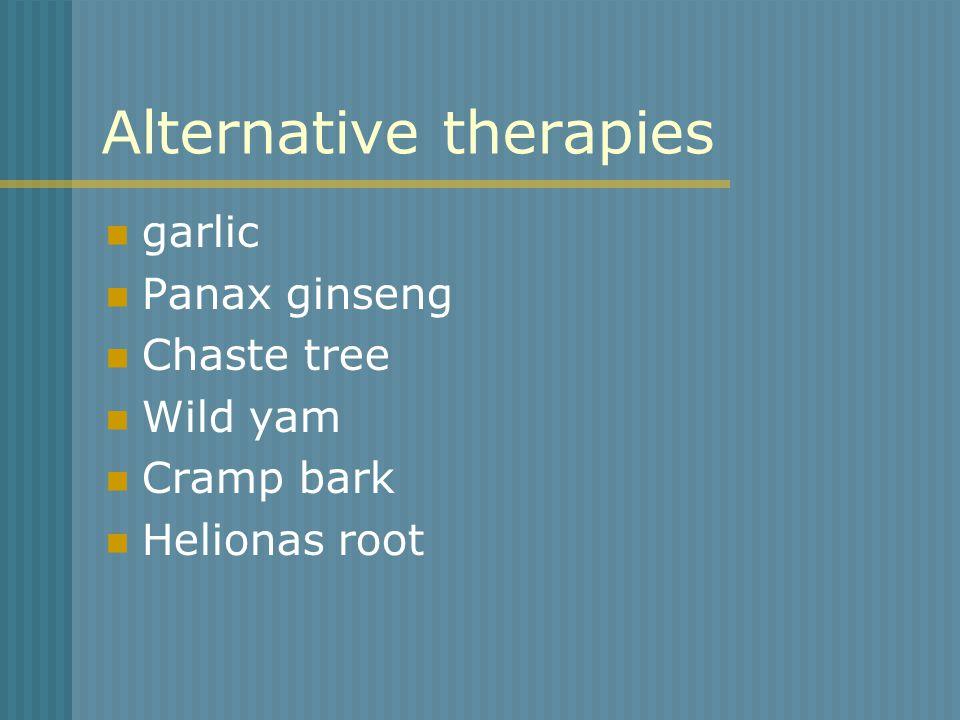Alternative therapies garlic Panax ginseng Chaste tree Wild yam Cramp bark Helionas root