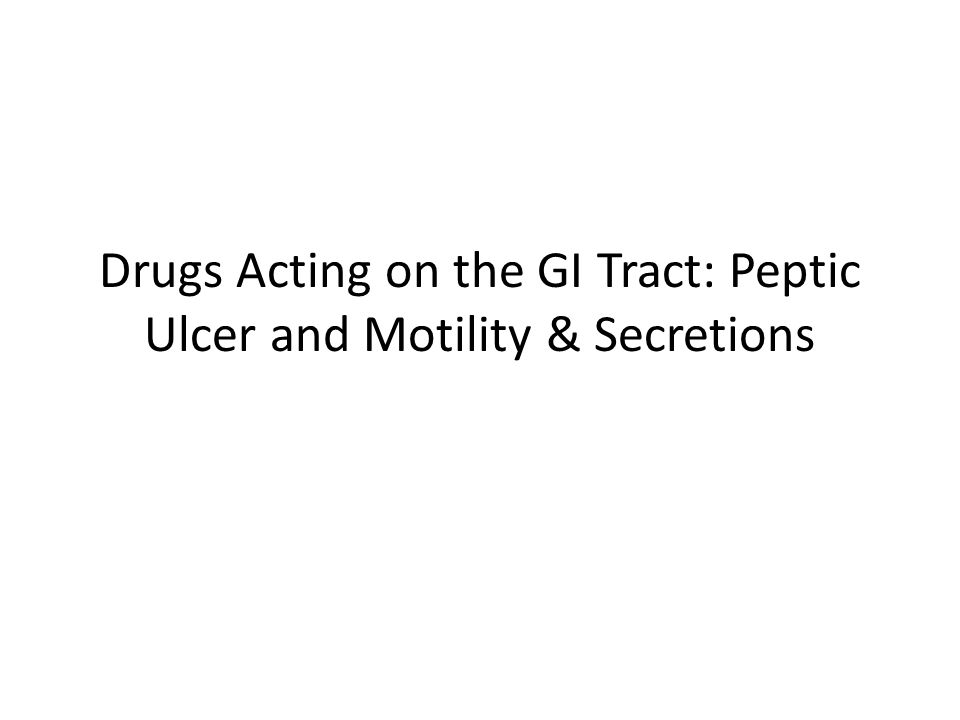 Drugs Acting on the GI Tract: Peptic Ulcer and Motility & Secretions