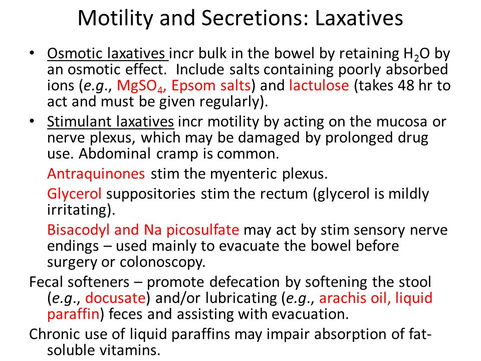 Motility and Secretions: Laxatives Osmotic laxatives incr bulk in the bowel by retaining H 2 O by an osmotic effect. Include salts containing poorly a