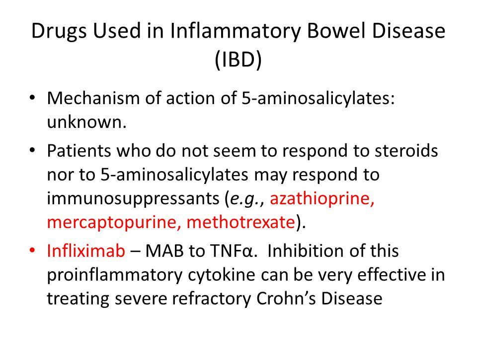 Drugs Used in Inflammatory Bowel Disease (IBD) Mechanism of action of 5-aminosalicylates: unknown. Patients who do not seem to respond to steroids nor
