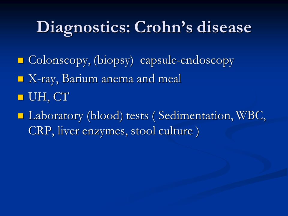 Diagnostics: Crohn's disease Colonscopy, (biopsy) capsule-endoscopy Colonscopy, (biopsy) capsule-endoscopy X-ray, Barium anema and meal X-ray, Barium