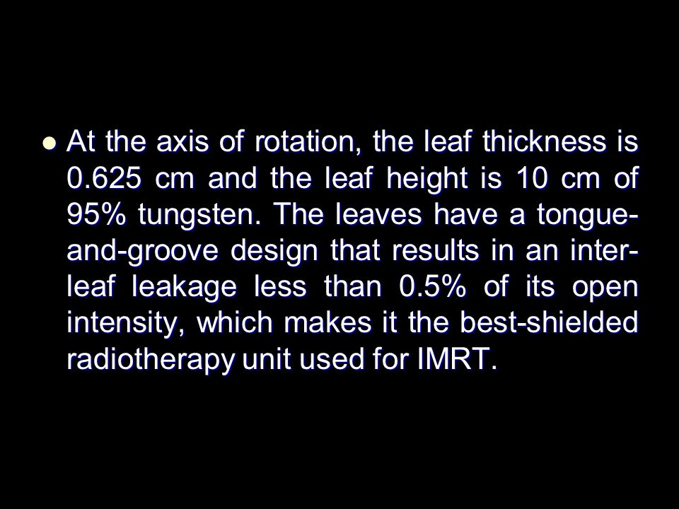 At the axis of rotation, the leaf thickness is 0.625 cm and the leaf height is 10 cm of 95% tungsten.