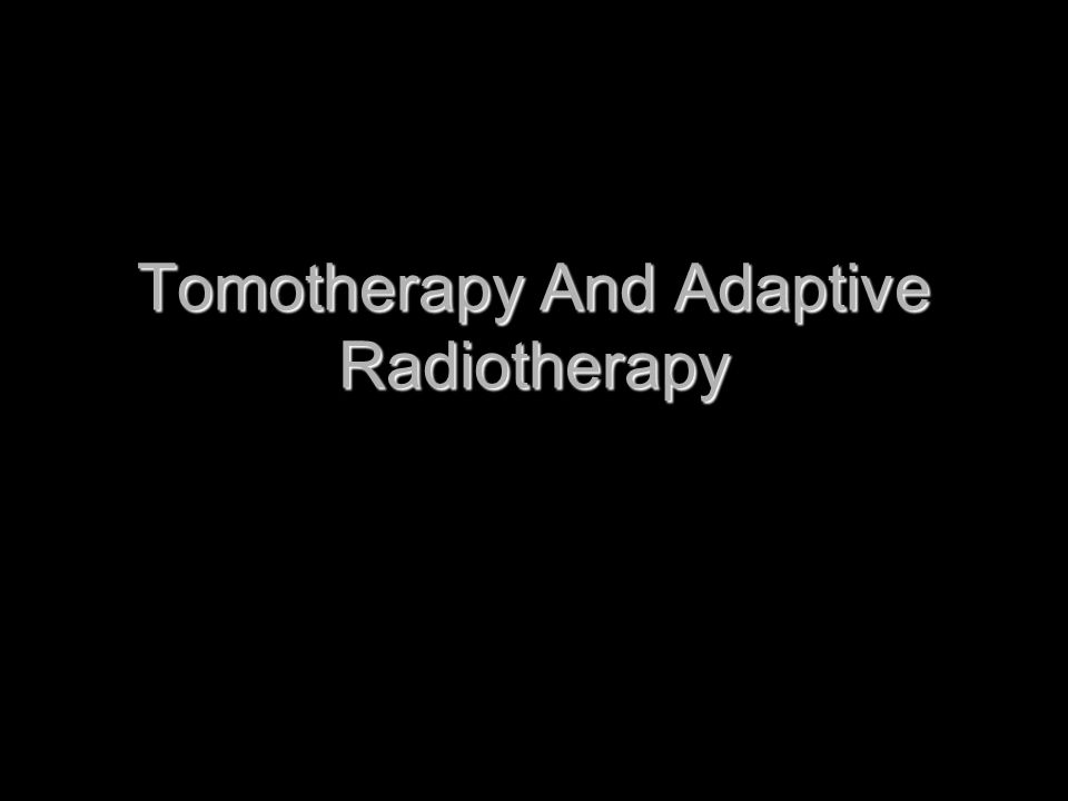 Tomotherapy And Adaptive Radiotherapy