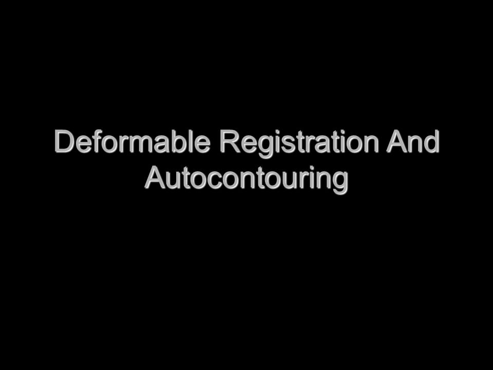 Deformable Registration And Autocontouring