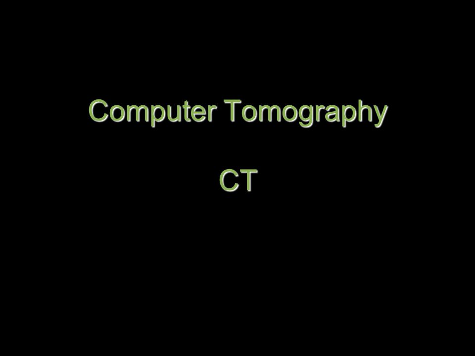 Computer Tomography CT