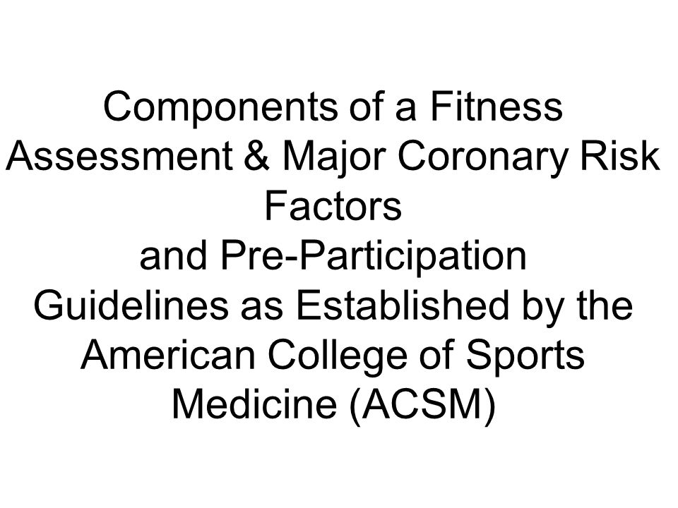 Components of a Fitness Assessment & Major Coronary Risk Factors and Pre-Participation Guidelines as Established by the American College of Sports Med