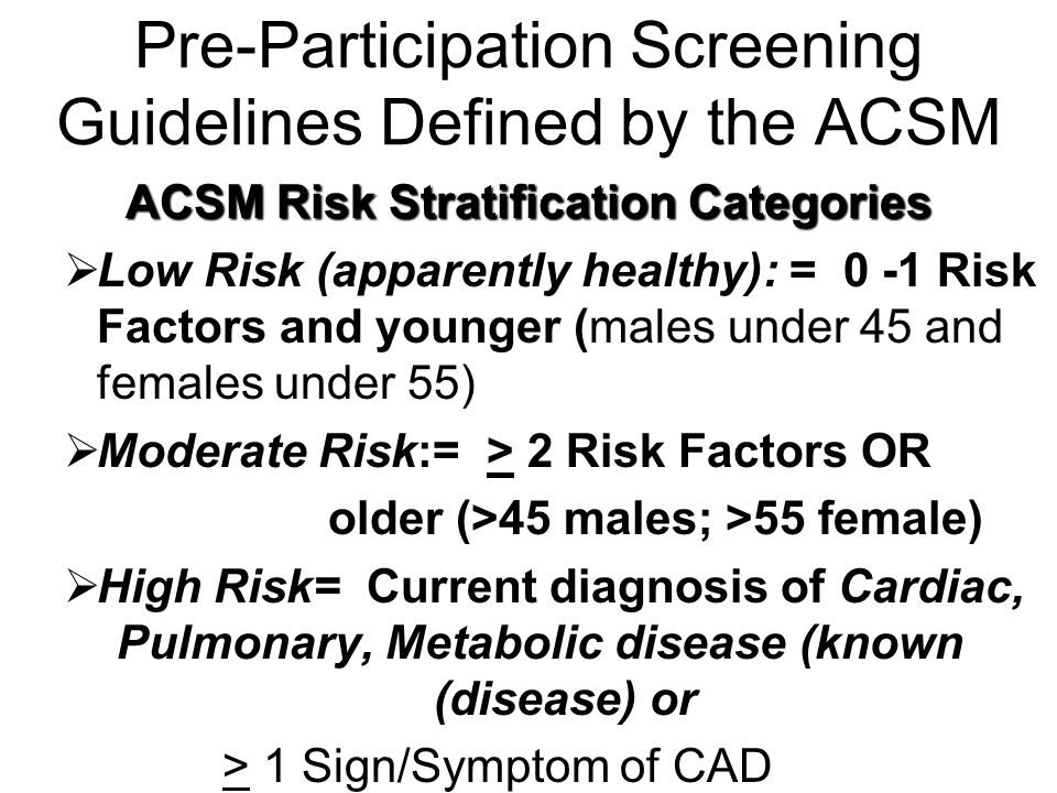 Pre-Participation Screening Guidelines Defined by the ACSM ACSM Risk Stratification Categories  Low Risk (apparently healthy): = 0 -1 Risk Factors an