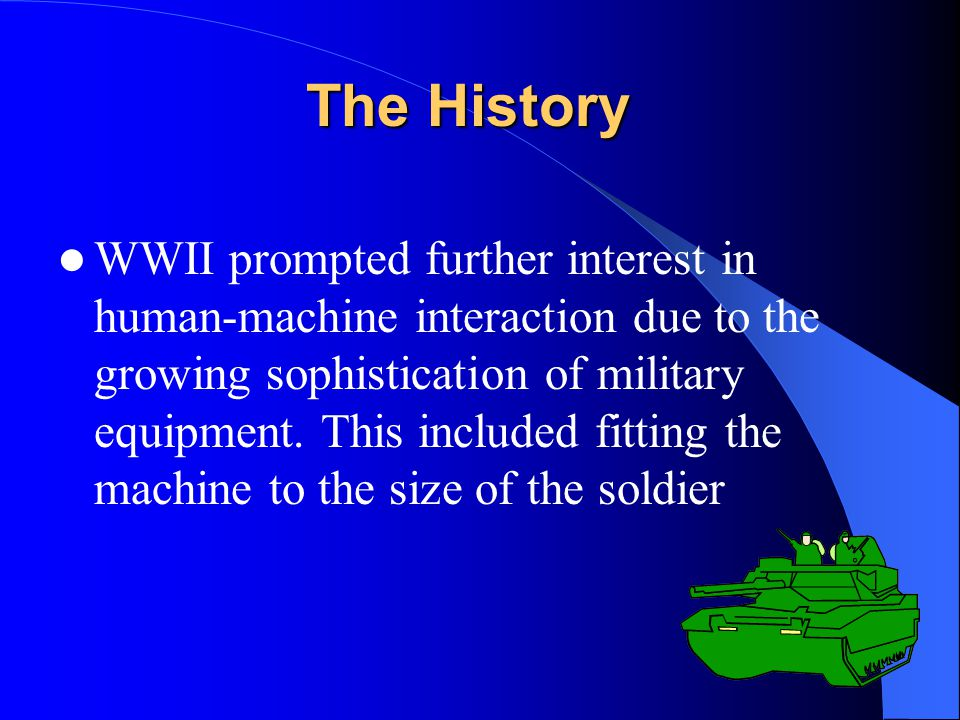 The History WWII prompted further interest in human-machine interaction due to the growing sophistication of military equipment.