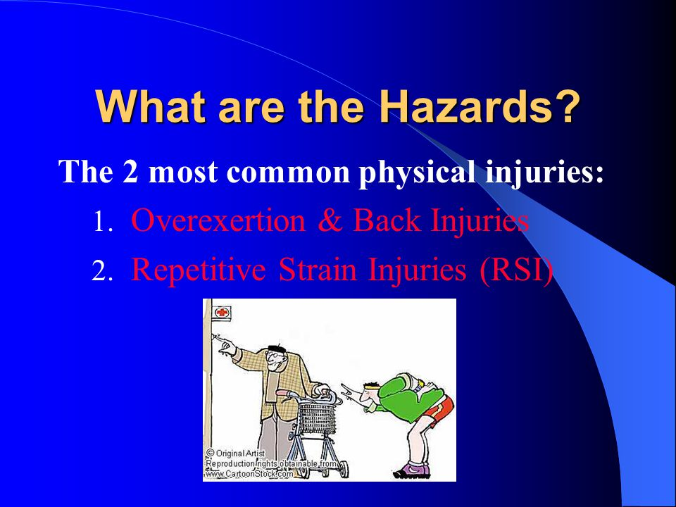 What are the Hazards. The 2 most common physical injuries: 1.