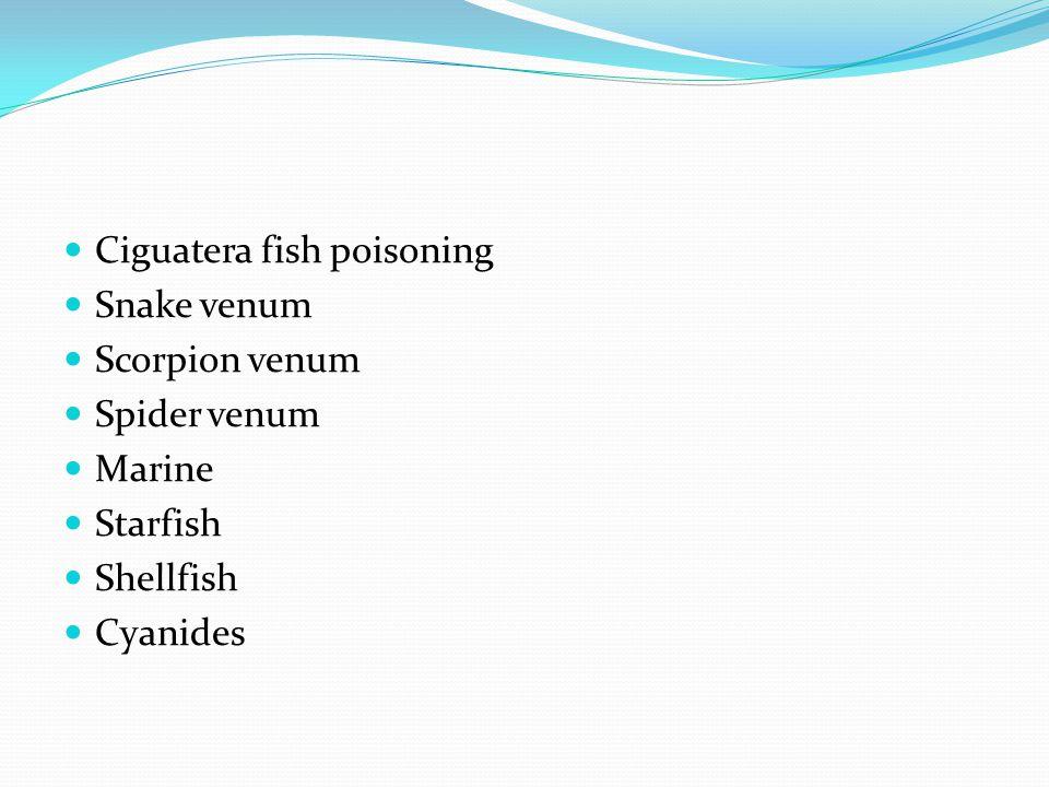 Ciguatera fish poisoning Snake venum Scorpion venum Spider venum Marine Starfish Shellfish Cyanides