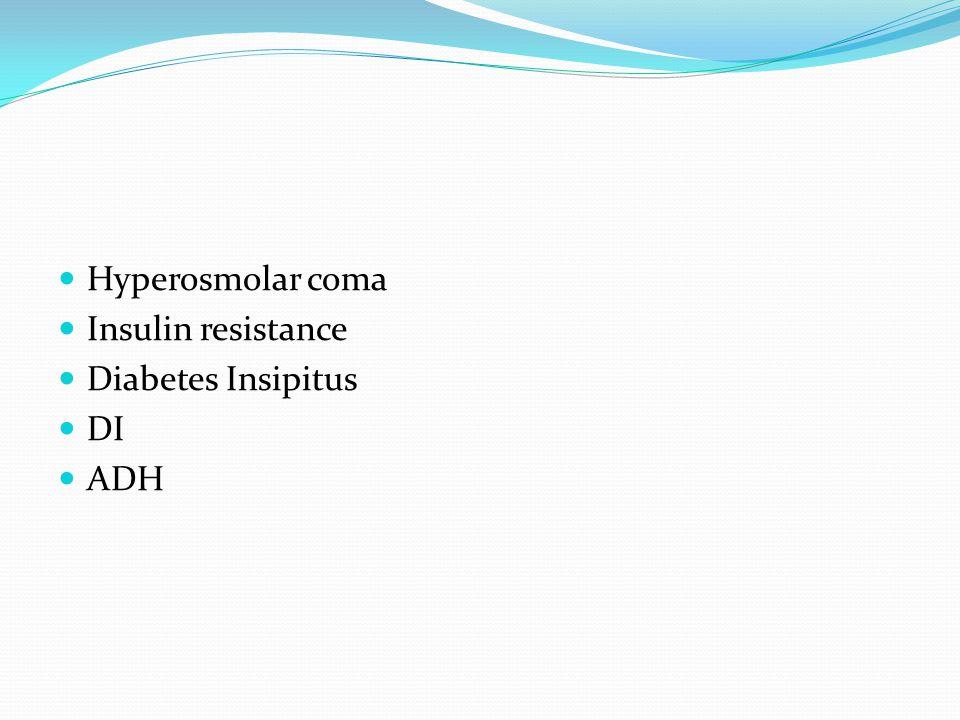 Hyperosmolar coma Insulin resistance Diabetes Insipitus DI ADH